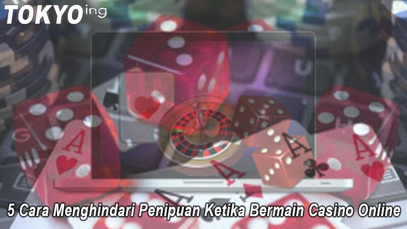 Casino Online - 5 Cara Menghindari Penipuan Ketika Bermain - Tokyoing