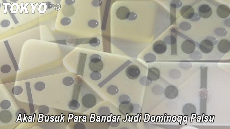 DominoQQ - Akal Busuk Para Bandar Judi Dominoqq Palsu - Tokyoing